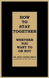 How to Stay Together: Dr. Anita Gadhia-Smith